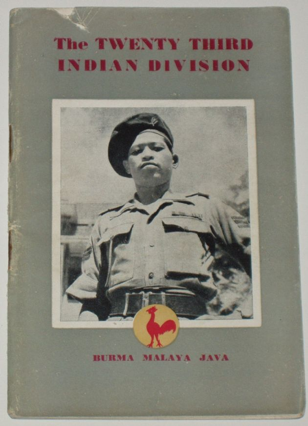 The Twenty Third Indian Division - Burma, Malaya and Java